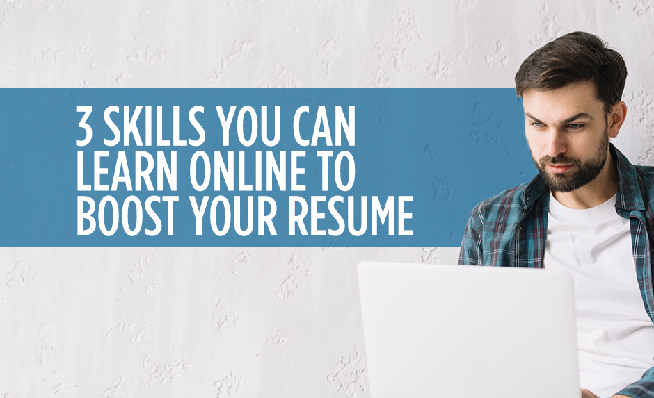 3 Skills You Can Learn Online to Boost Your Resume