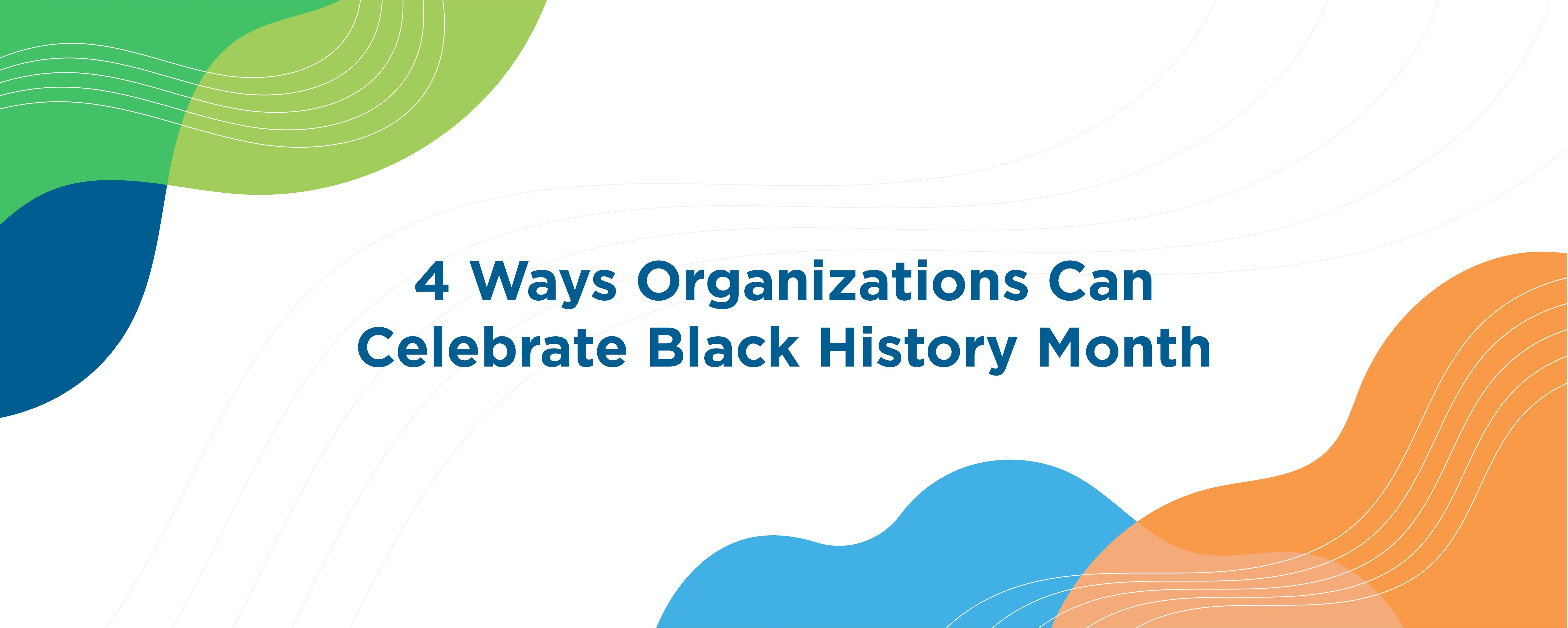 4 Ways Organizations Can Celebrate Black History Month