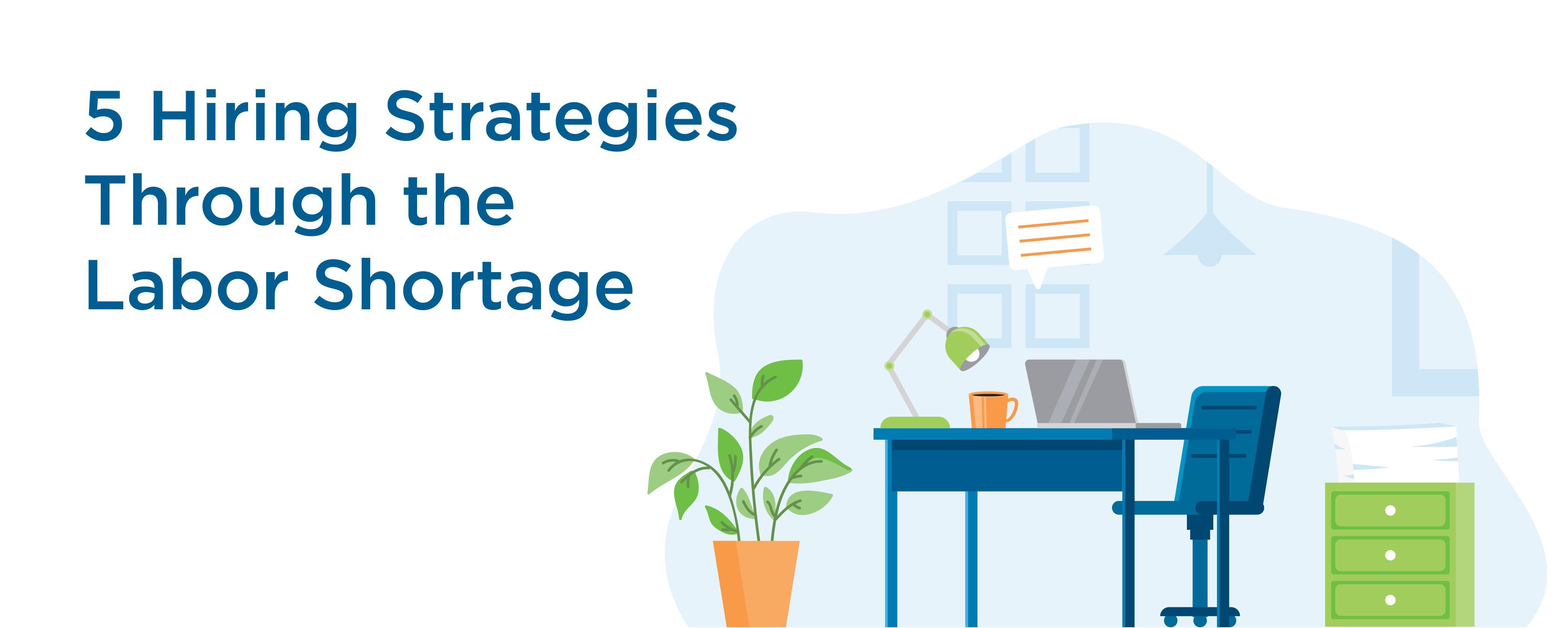 5 Hiring Strategies Through the Labor Shortage