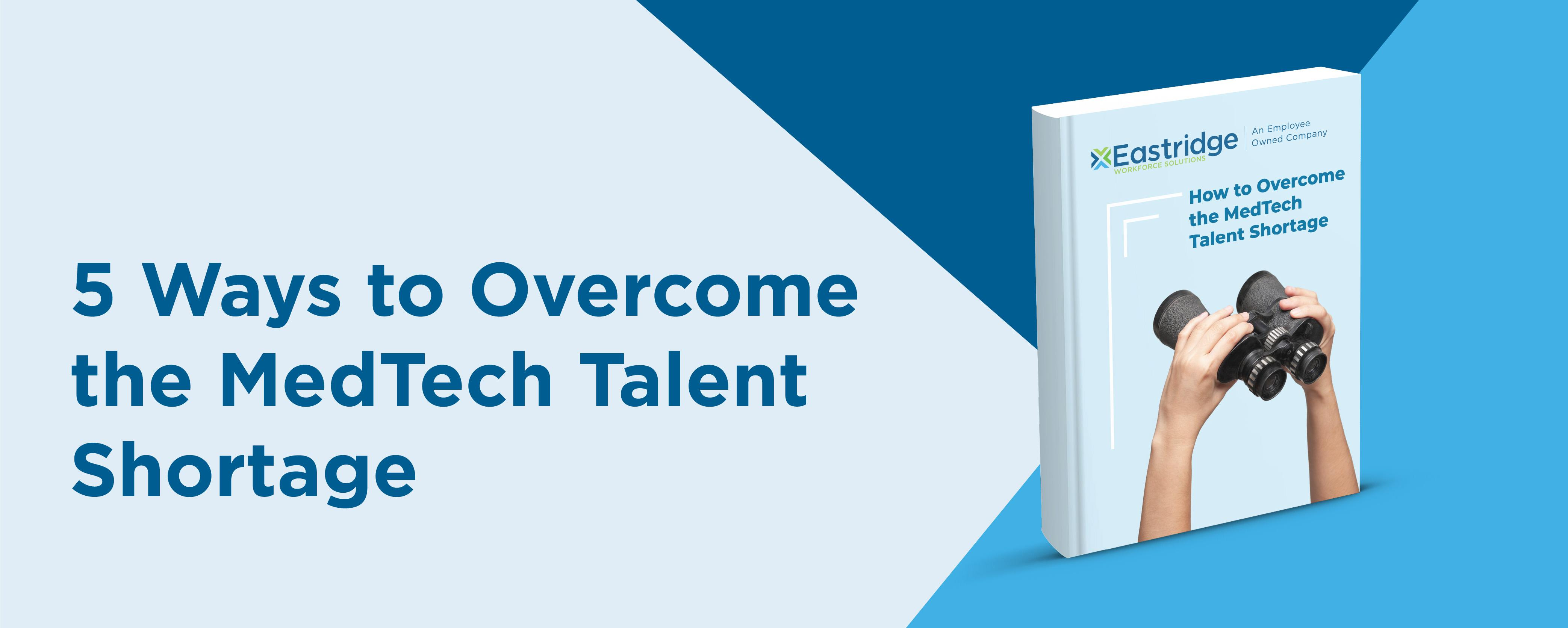 5 Ways to Overcome the MedTech Talent Shortage