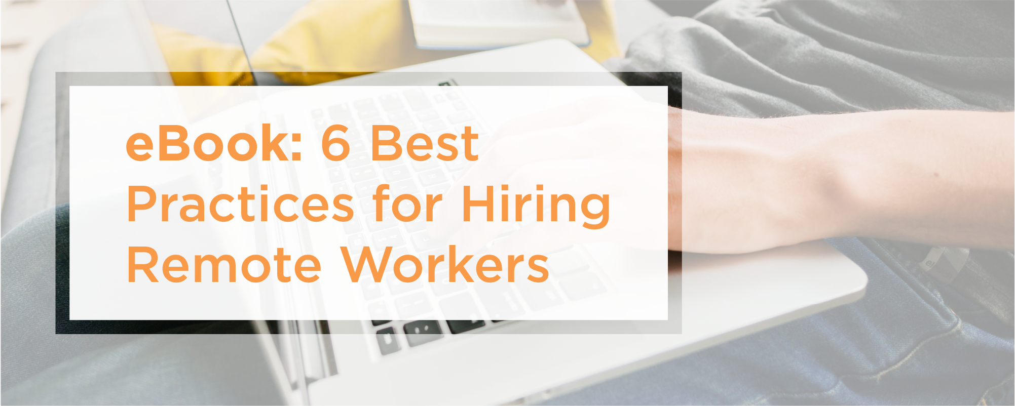 6 best practices for hiring remote workers.