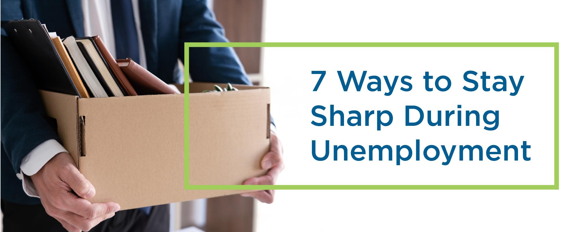 7 ways to stay sharp during unemployment.