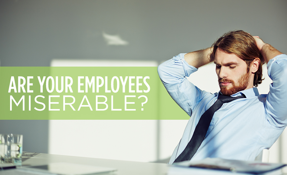 Are your Employees Miserable?