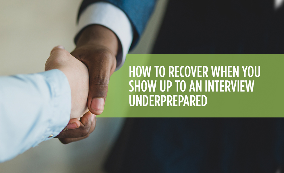 How to Recover When You Show up to an Interview Underprepared