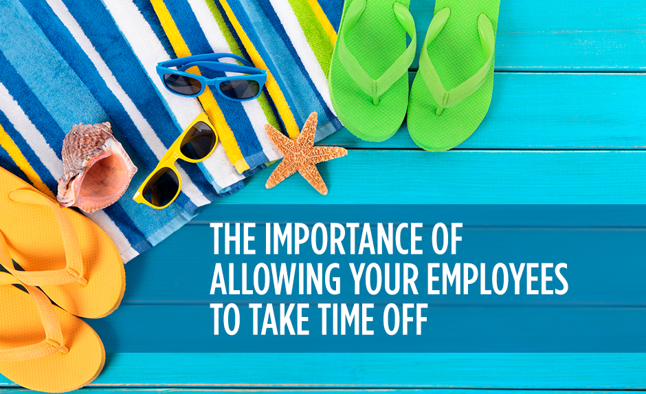 The Importance of Allowing Your Employees to Take Time Off