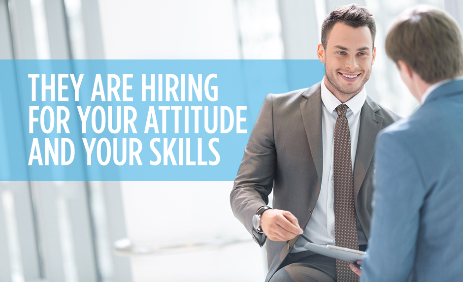 They Are Hiring for Your Attitude and Your Skills