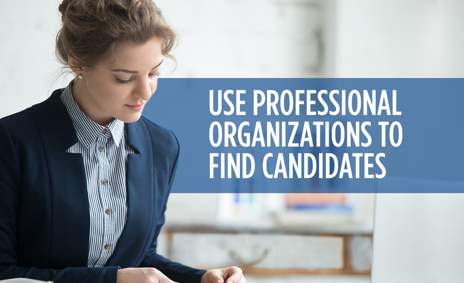 Use Professional Organizations to Find Candidates