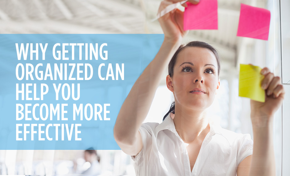 Why Getting Organized Can Help You Become More Effective