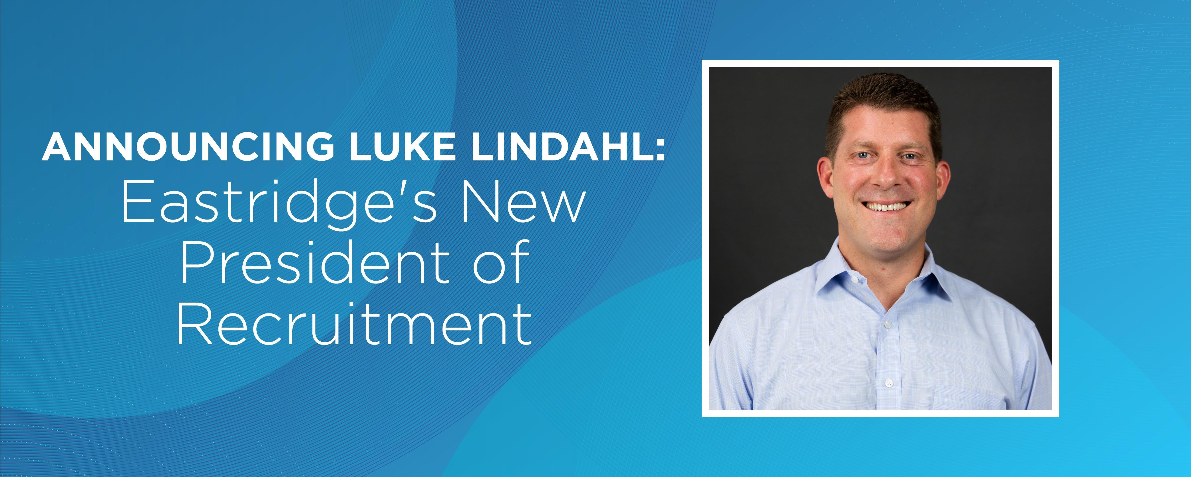Announcing Luke Lindahl: Eastridge's New President of Recruitment