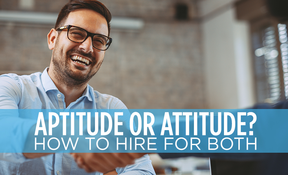 aptitude or attitude how to hire for both
