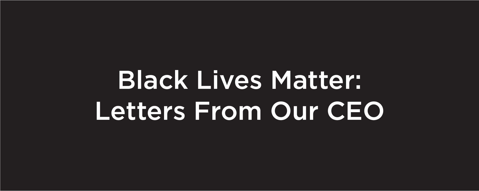 black lives matter letters from our ceo