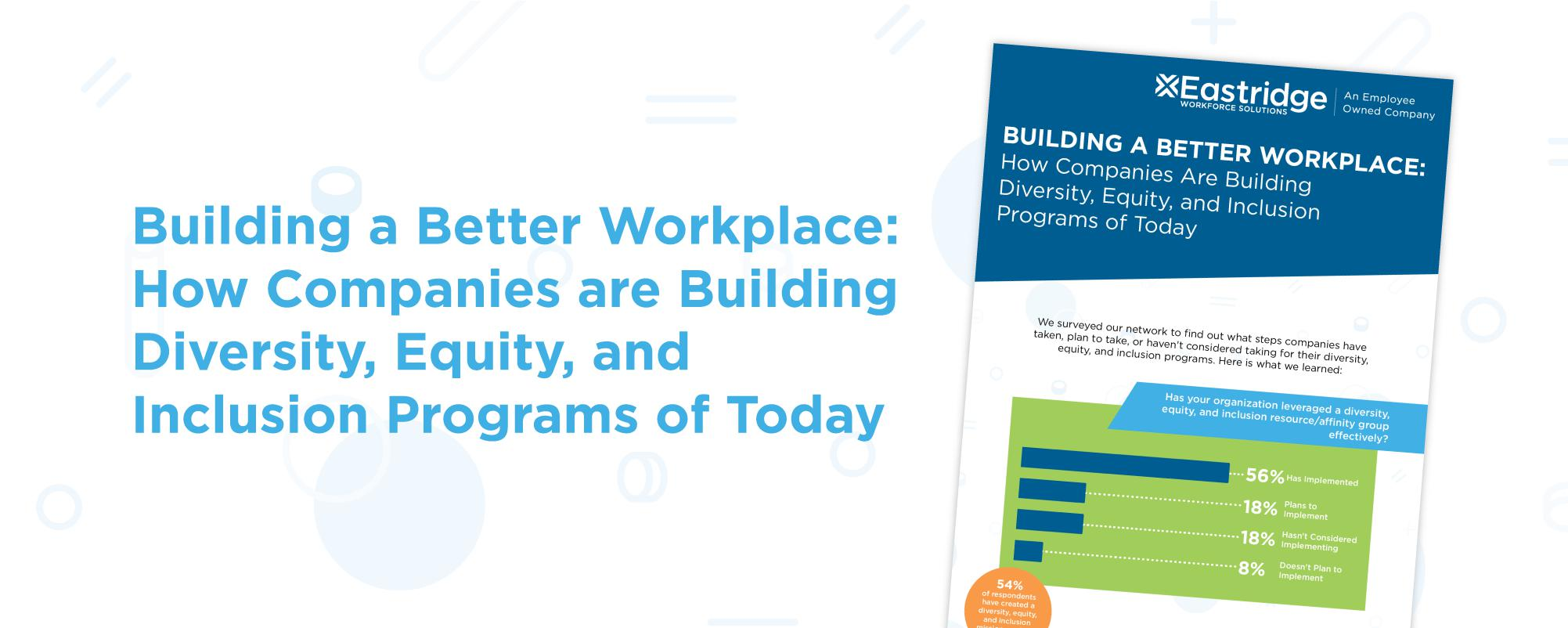 Building a Better Workplace: How Companies Are Building Diversity, Equity, and Inclusion Programs of Today