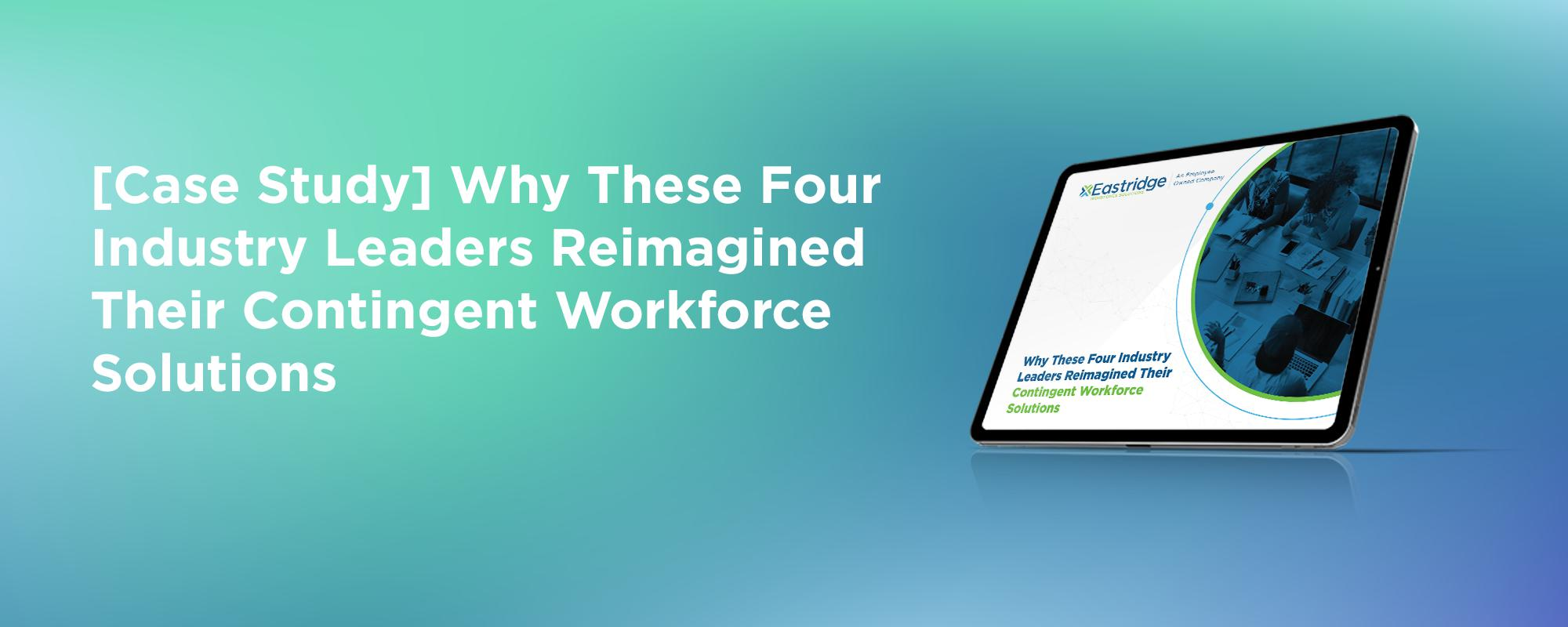 [Case Study] Why These Four Industry Leaders Reimagined Their Contingent Workforce Solutions