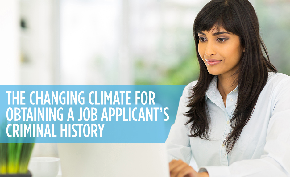 changing climate for obtaining a job applicant's criminal history
