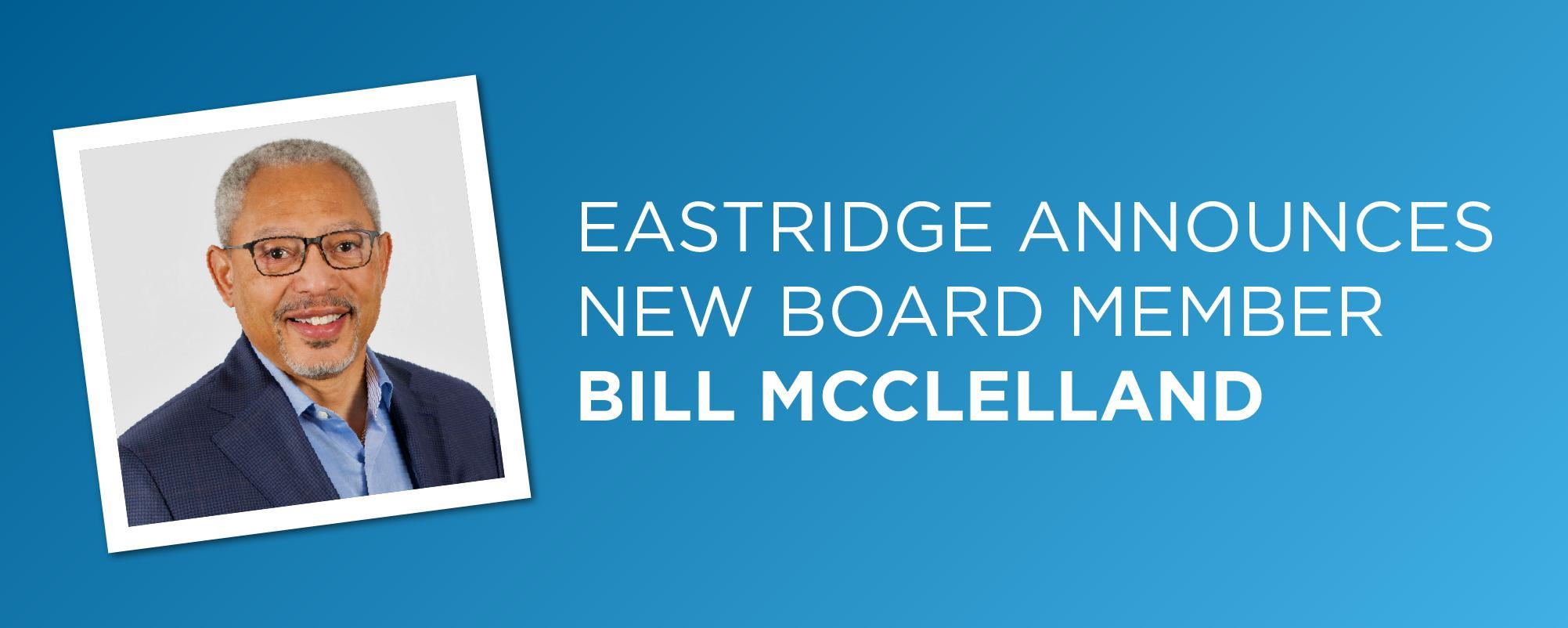 Eastridge Announces New Board Member: Bill McClelland
