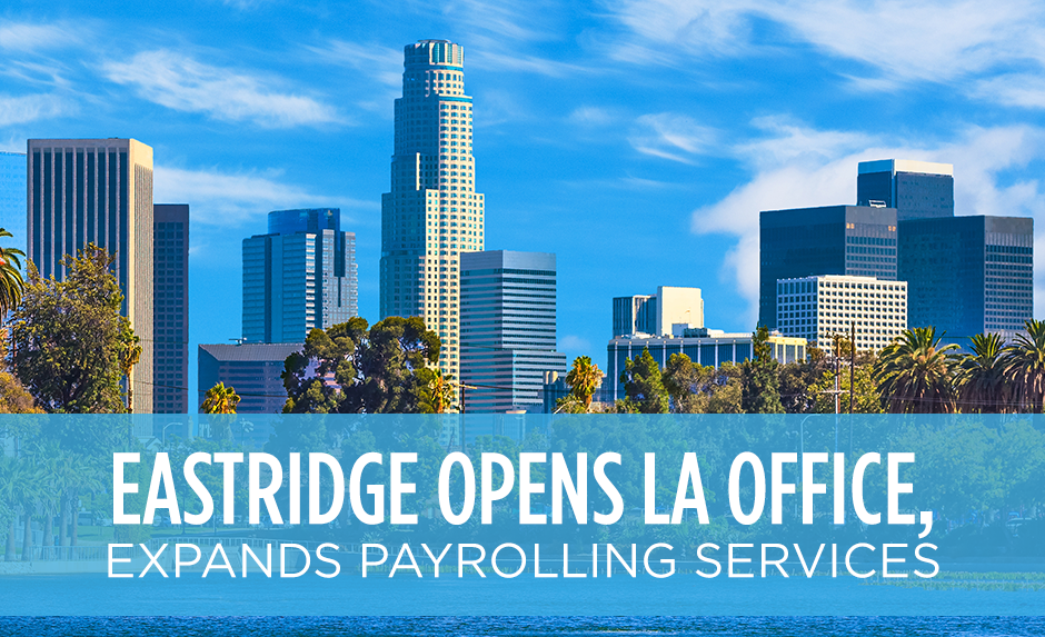 eastridge opens la office expands payrolling services