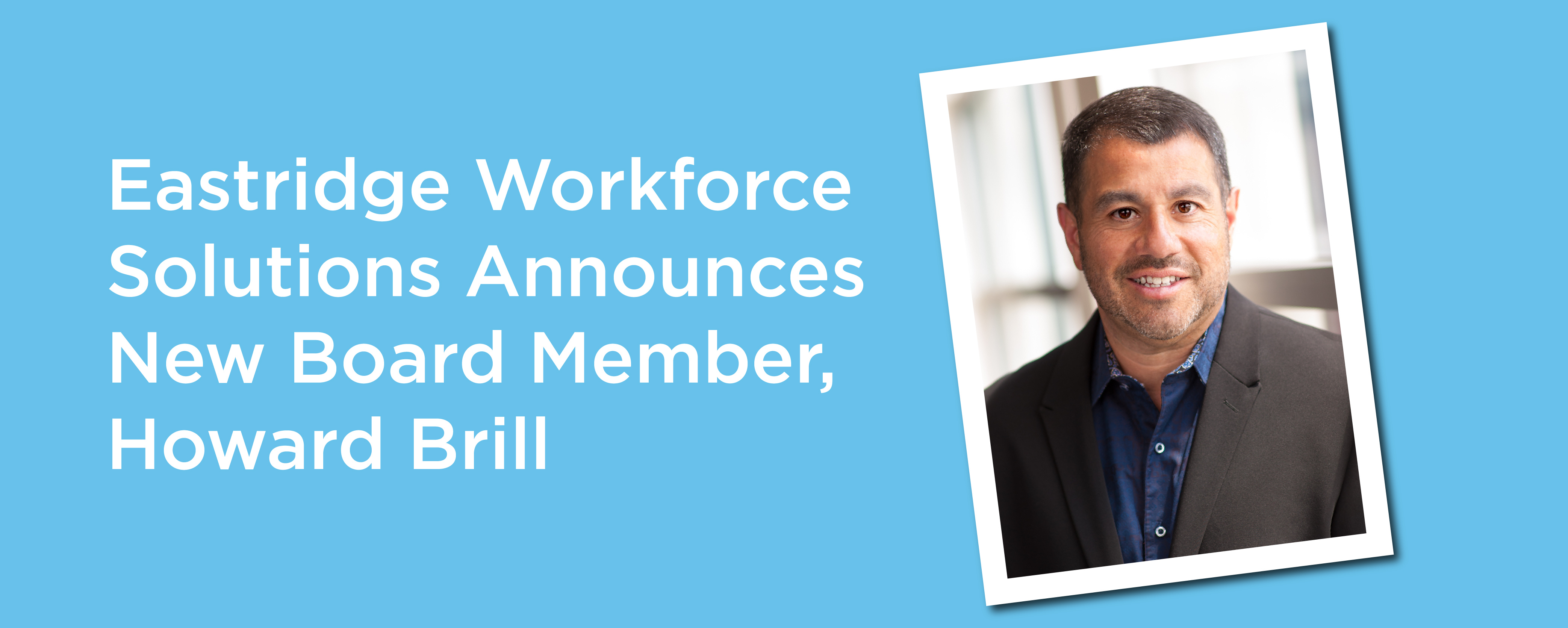eastridge workforce solutions announces new board member howard brill