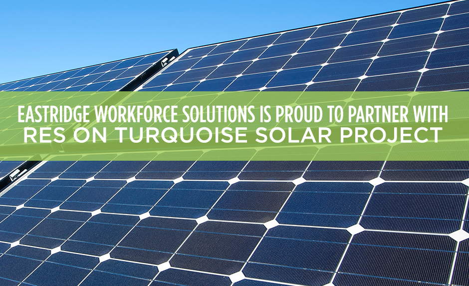 Eastridge Workforce Solutions is proud to partner with RES on Turquoise Solar project