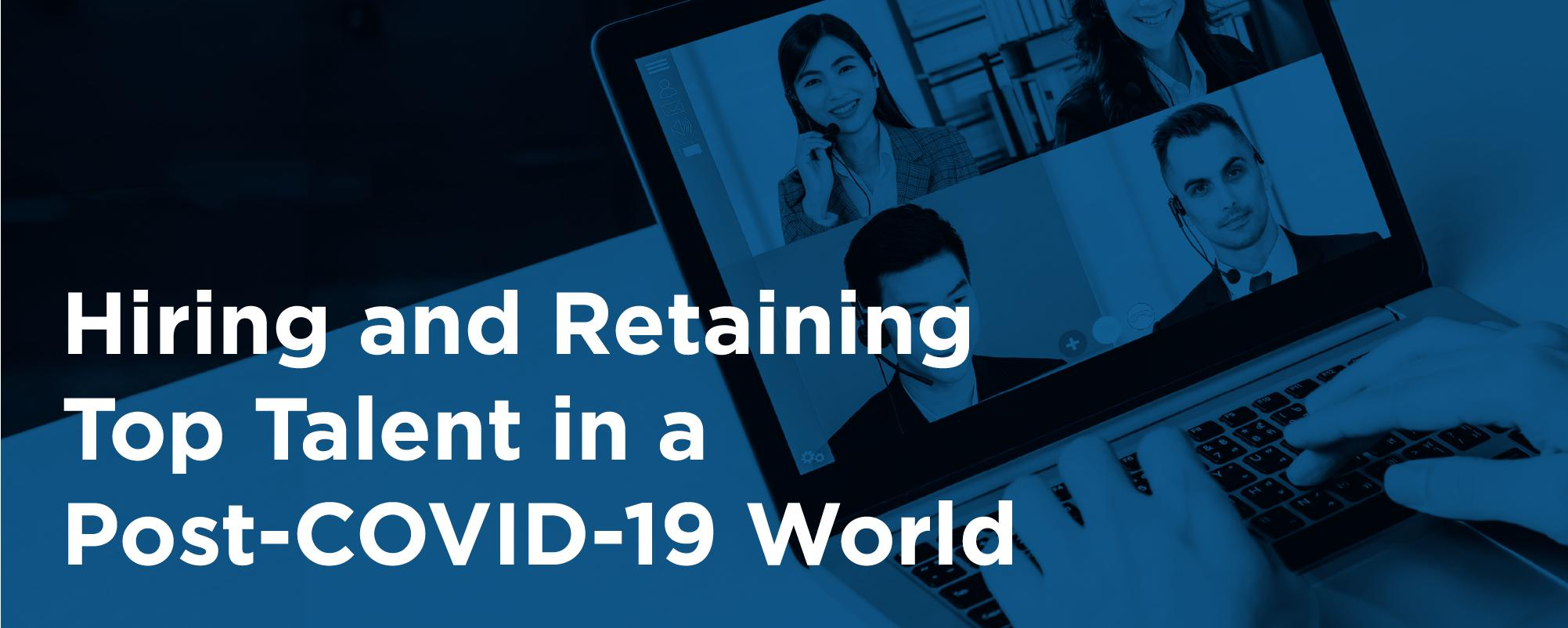 hiring-and-retaining-top-talent-in-a-post-covid-19-world