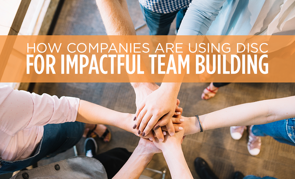how companies are using disc for impactful team building