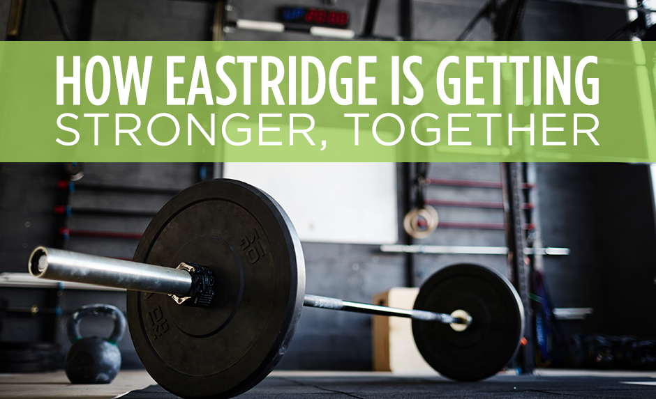 how eastridge is getting stronger together