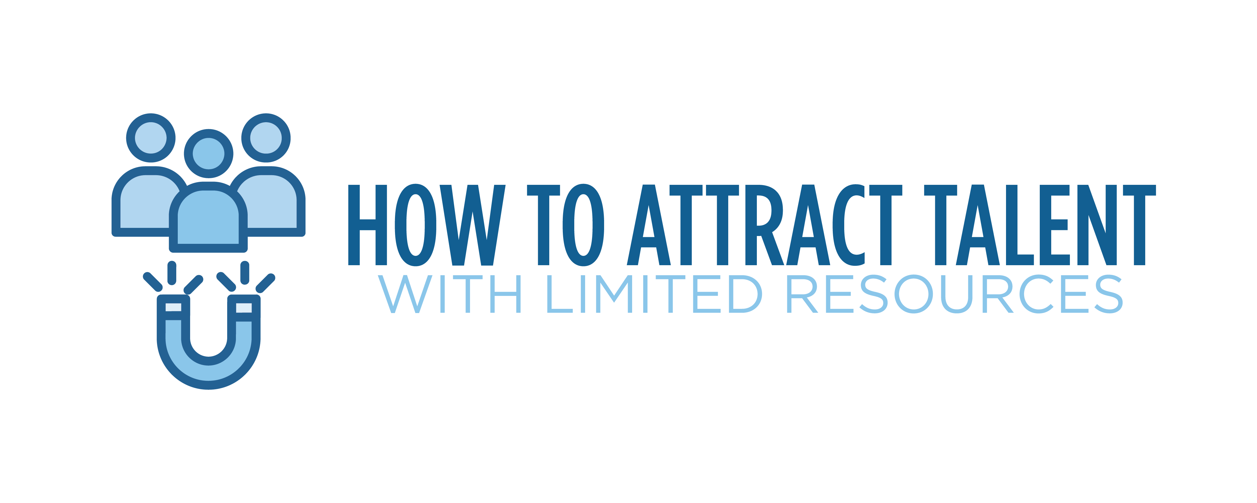 how to attract talent with limited resources