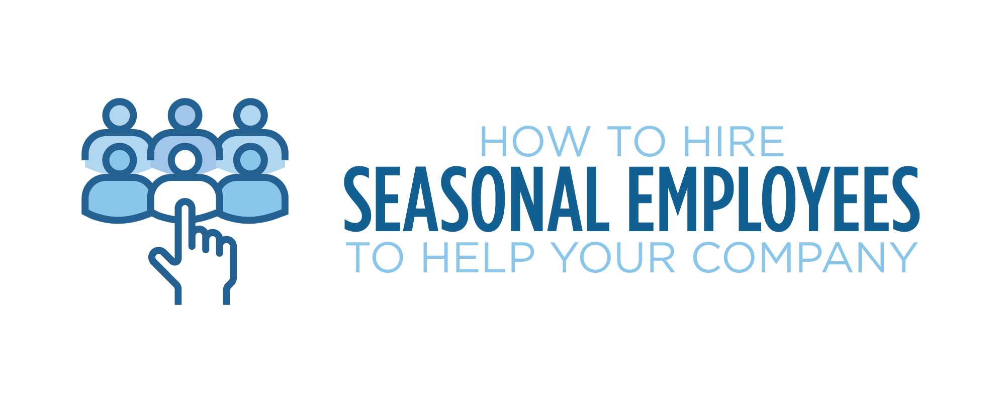 how to hire seasonal employees to help your company
