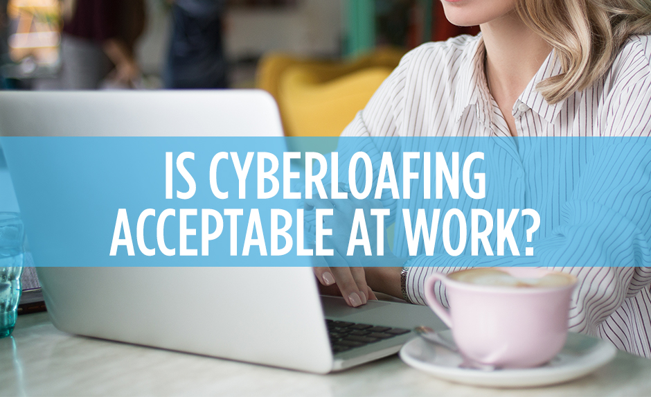 is cyberloafing acceptable at work?