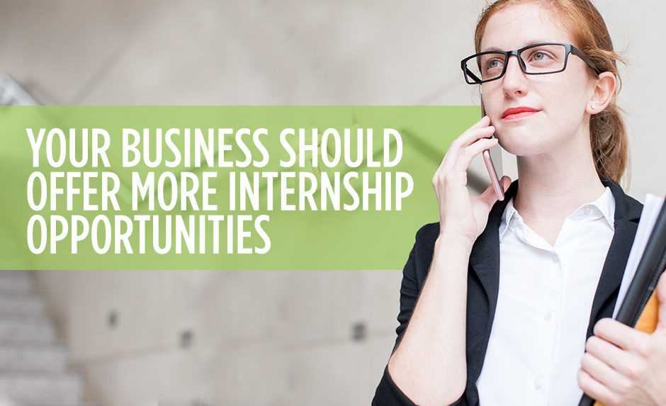 Your Business Should Offer More Internship Opportunities