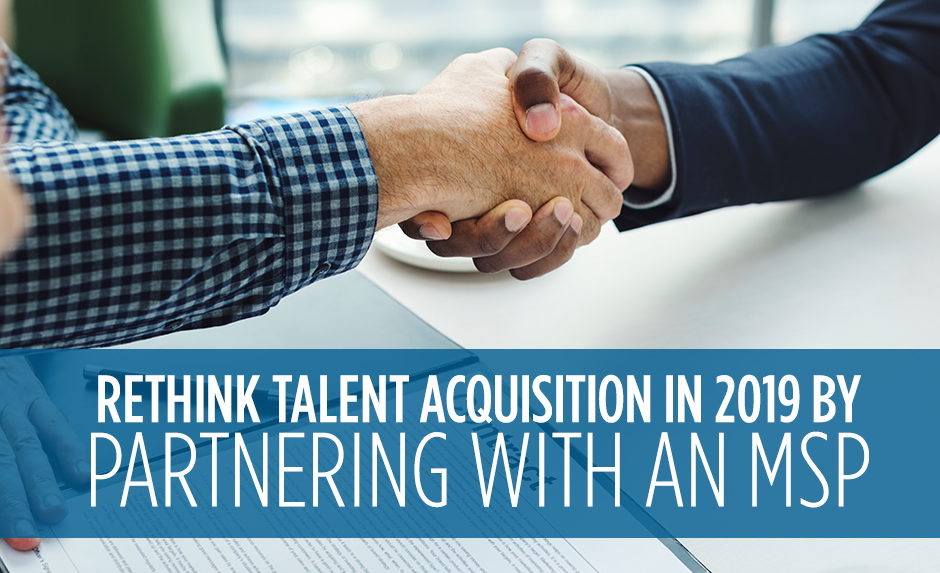 rethink talent acquisition in 2019 by partnering with an msp