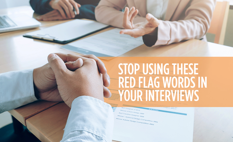 stop using these red flag words in your interviews