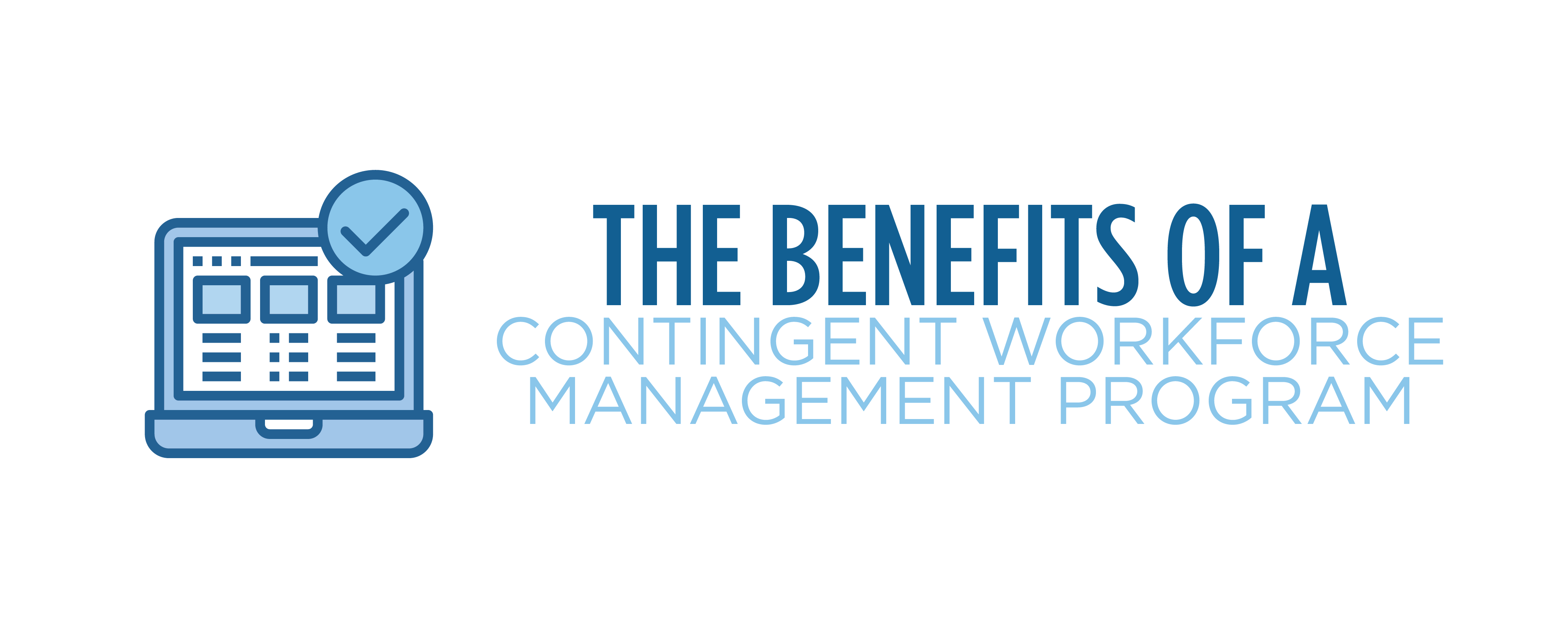 the benefits of a contingent workforce management program