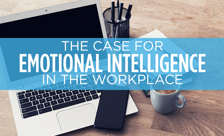 the case for emotional intelligence in the workplace