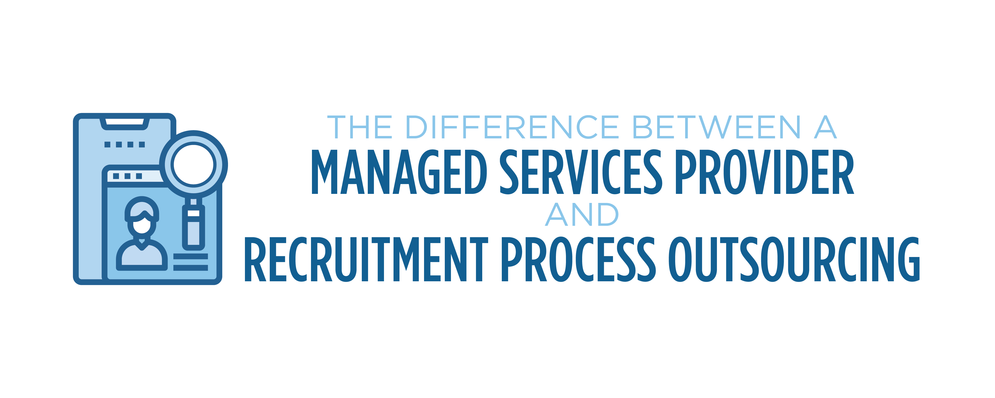 the difference between managed services provider and recruitment process outsourcing