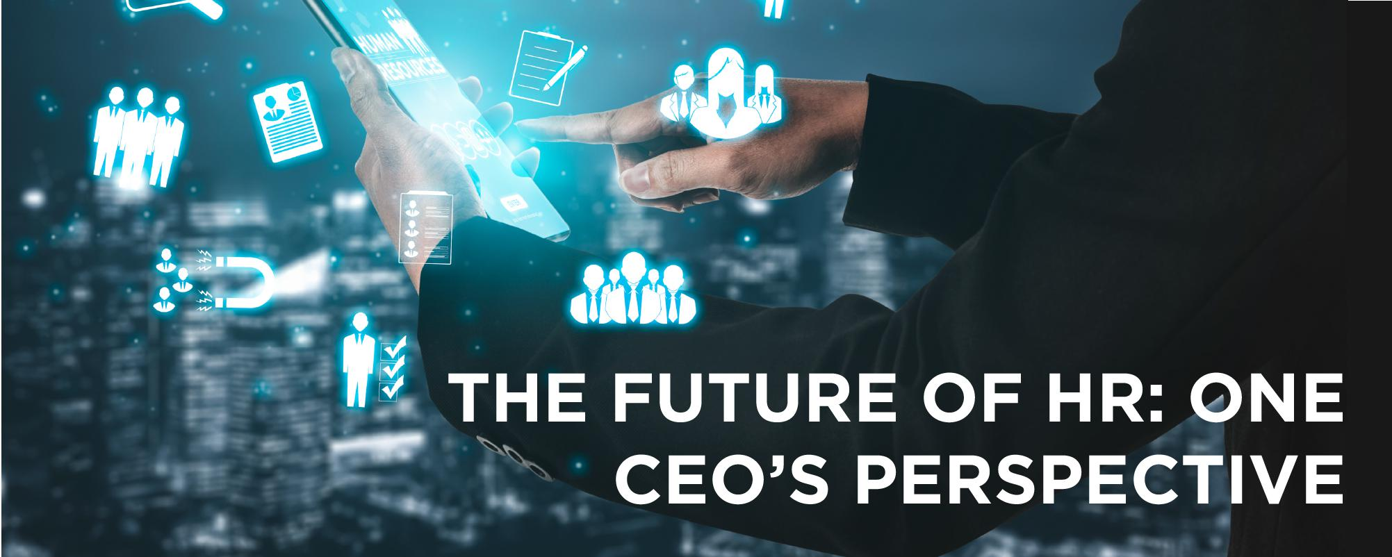 The Future of HR: One CEO's Perspective