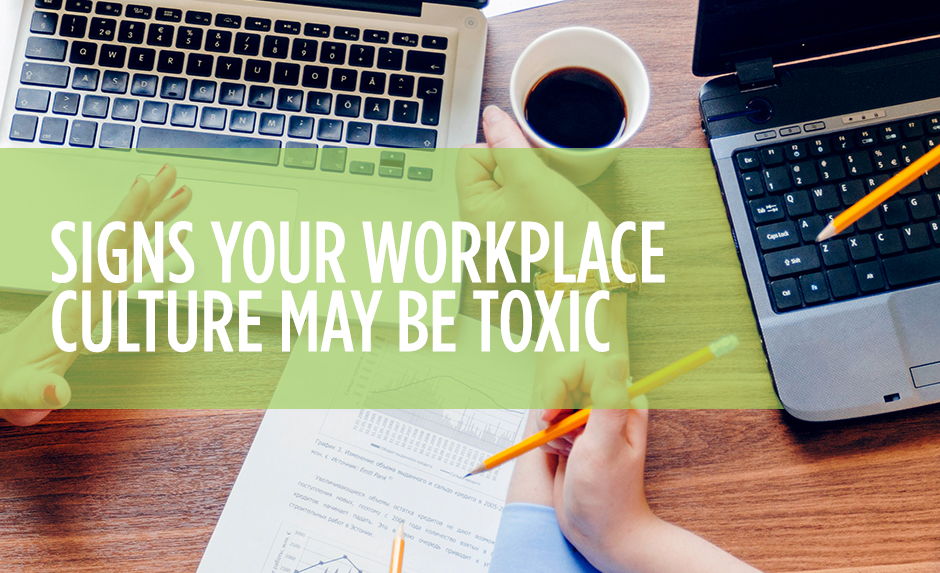 Signs your workplace culture may be toxic