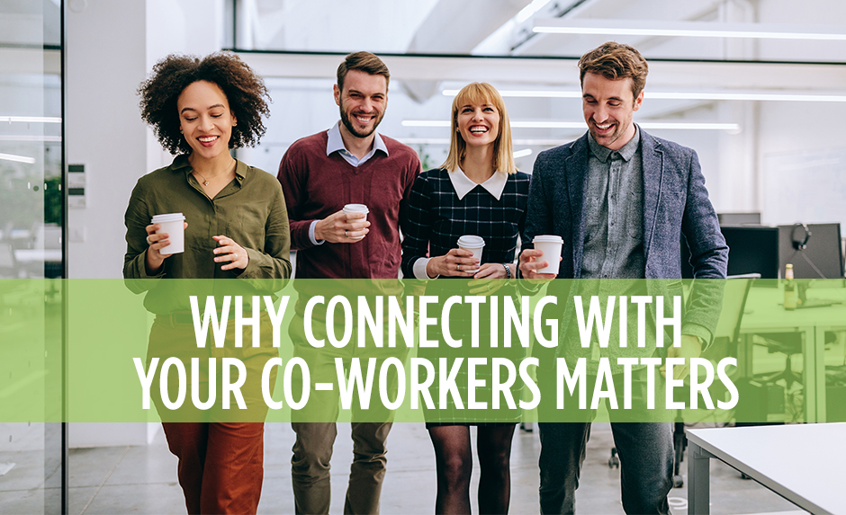 why connecting with your coworkers matters