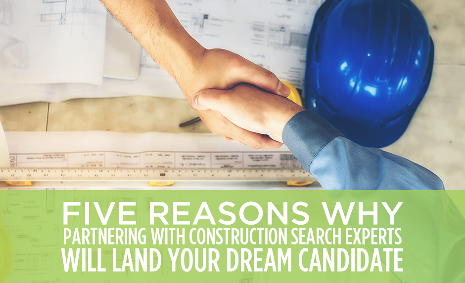 Five reasons why partnering with constructions search experts will land your dream candidate