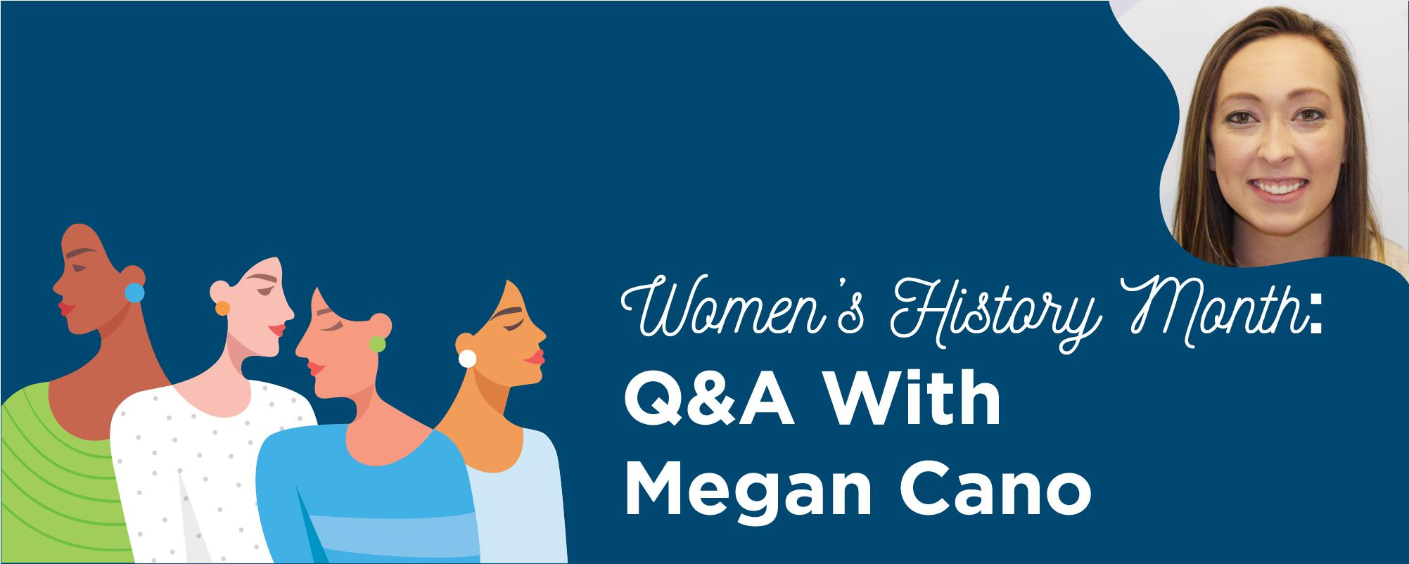Women's History Month: Q&A With Megan Cano