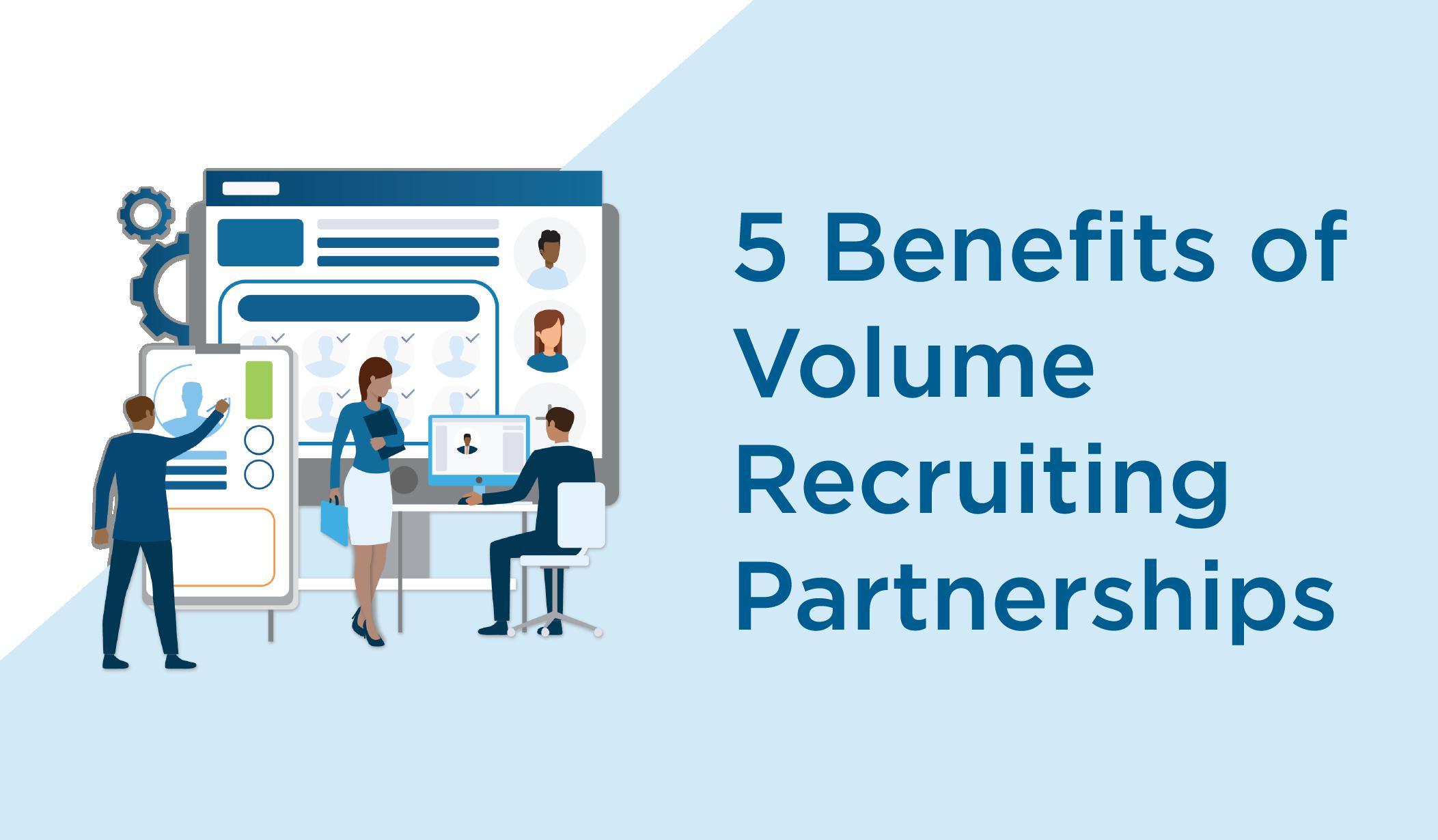5 Benefits of Volume Recruiting Partnerships