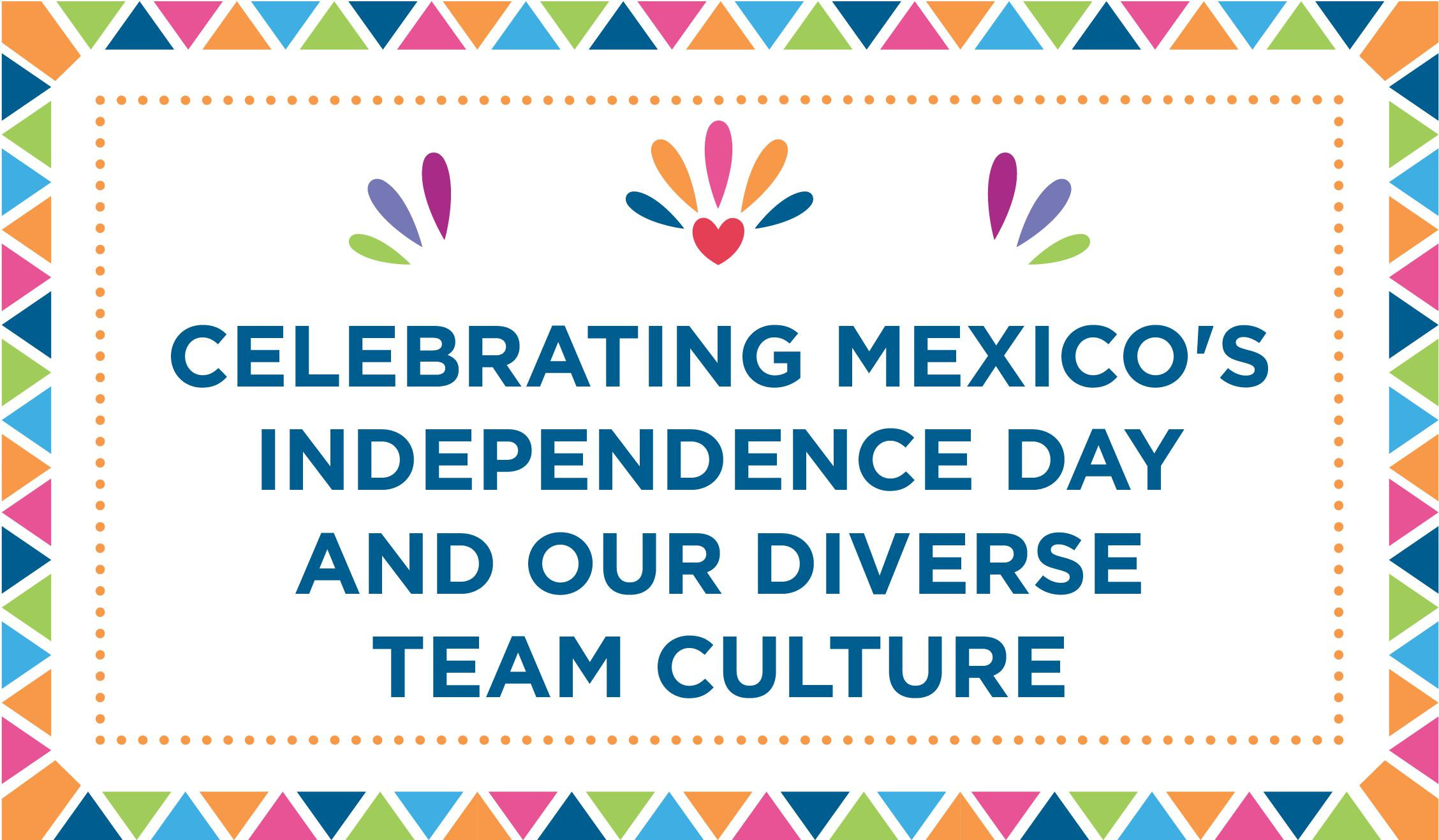 Celebrating Mexico's Independence Day and Our Diverse Team Culture