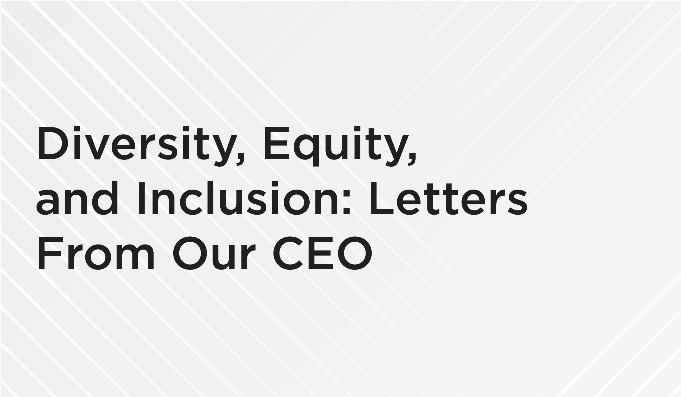 Diversity, Equity, and Inclusion: Letters From Our CEO