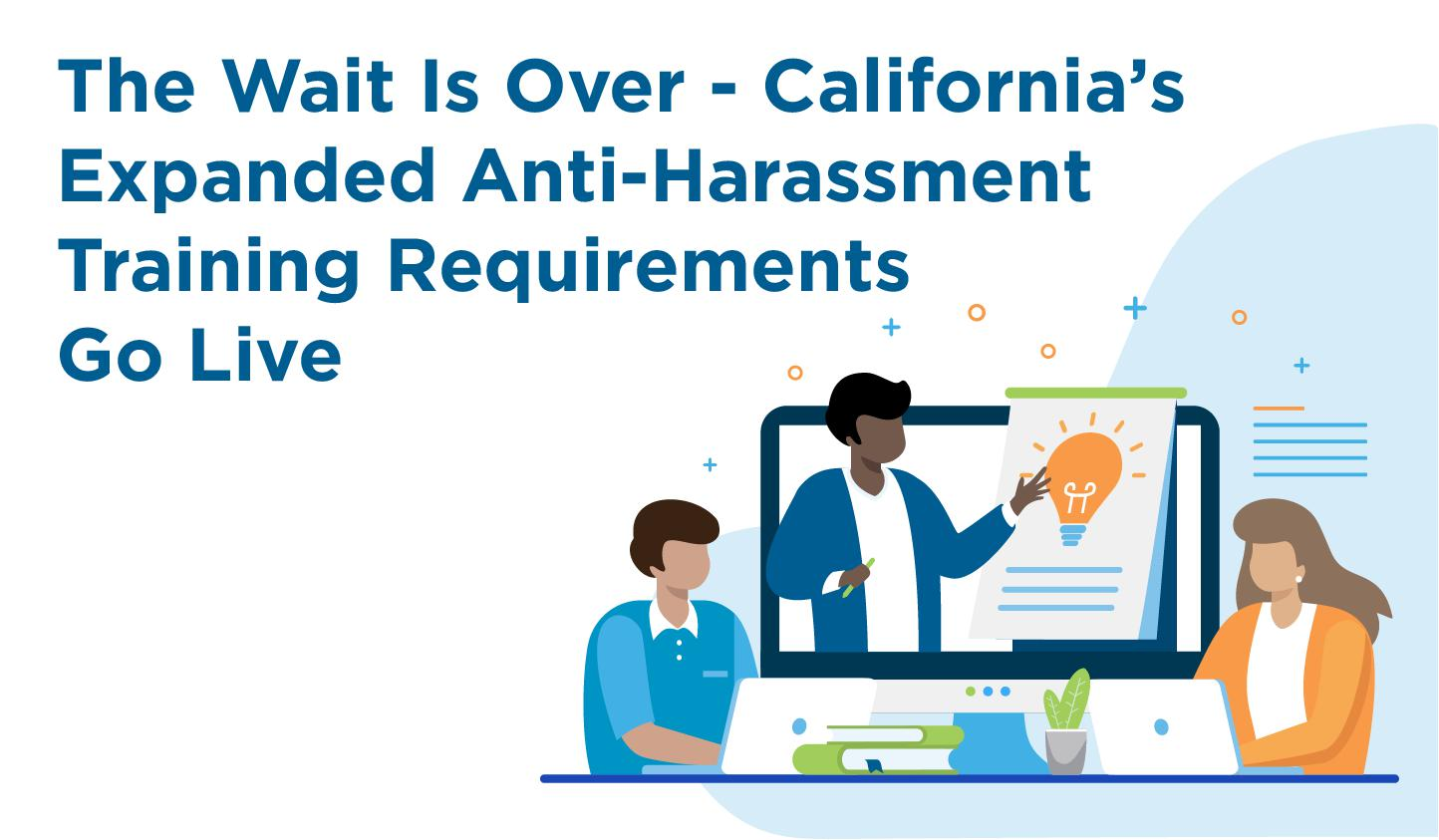 The Wait Is Over - California's Expanded Anti-Harassment Training Requirements Go Live